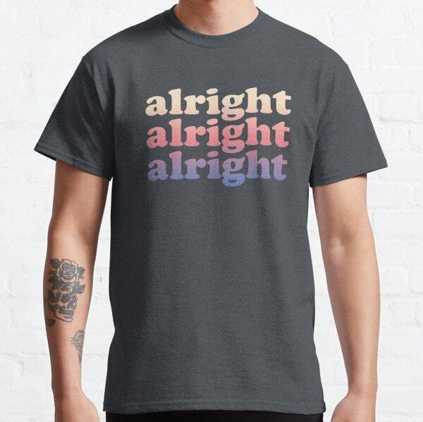Matthew Mcconaughey Alright Alright Alright Shirt Classic T-Shirt