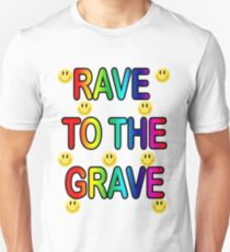RAVE TO THE GRAVE Unisex T-Shirt