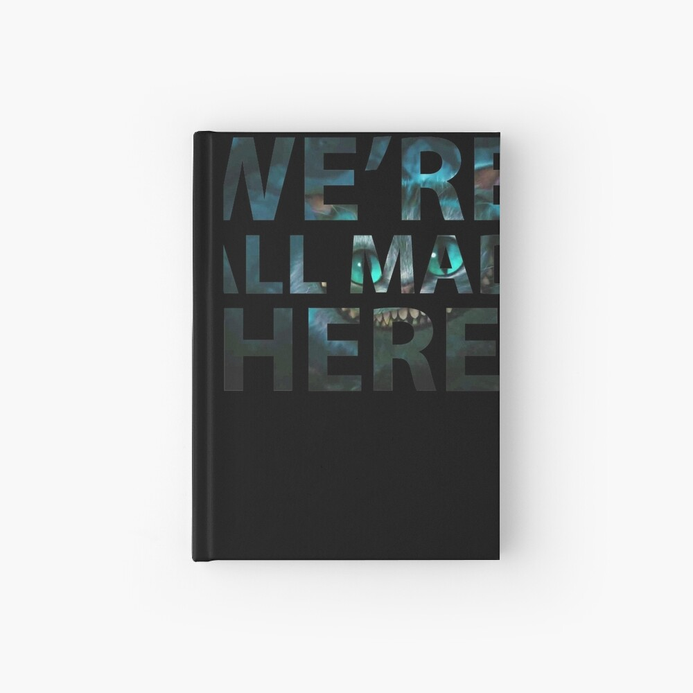 We're all mad here - Cheshire Cat Hardcover Journal