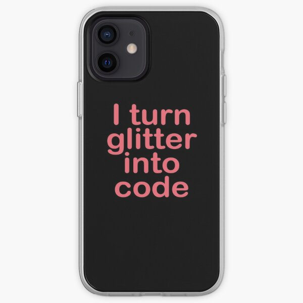 I turn glitter into code girl programmer iPhone Soft Case