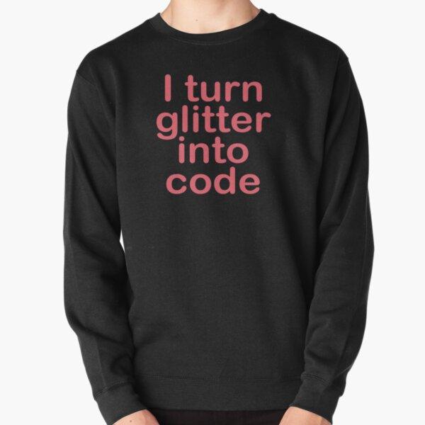 I turn glitter into code girl programmer Pullover Sweatshirt