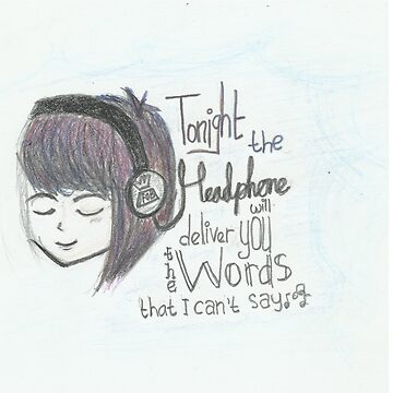 """Tonight the headphone will deliver you the word that I can't say"" by AwkwardDiarch"