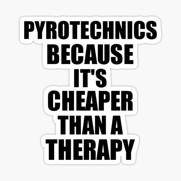 Pyrotechnics Cheaper Than a Therapy Funny Hobby Gift Idea Sticker