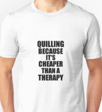 Camiseta ajustada Quilling Cheaper Than a Therapy Funny Hobby Gift Idea