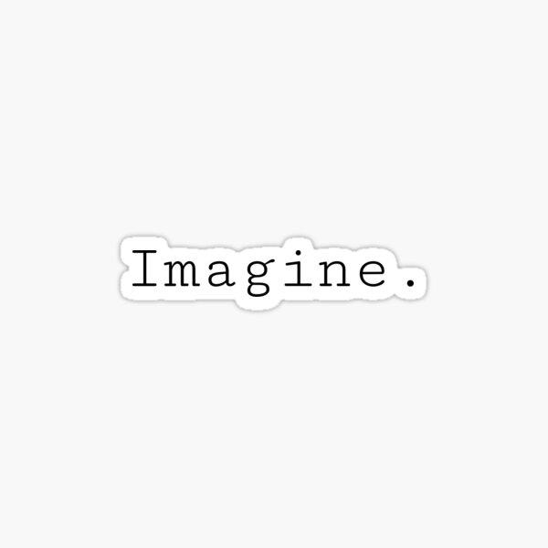 Imagine. Sticker