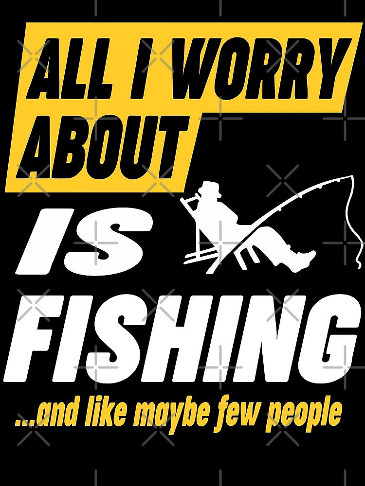 Fishing Lovers Worries Funny Quote by funnyguy