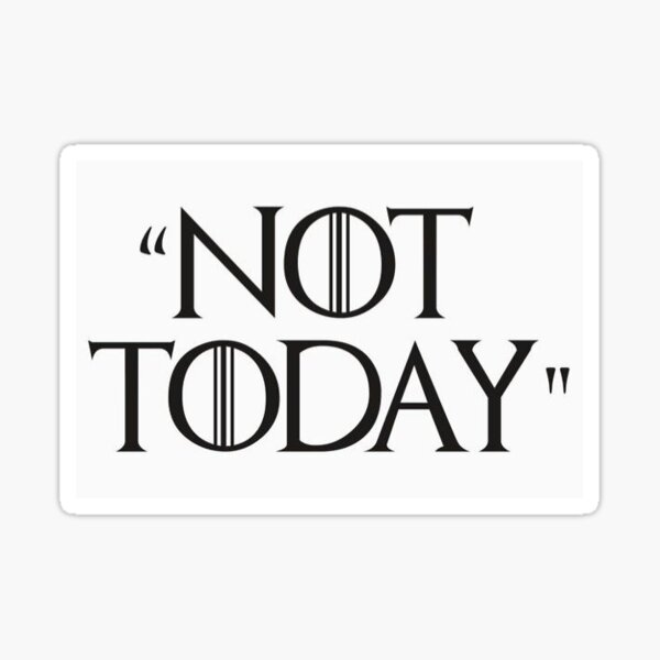 Game of Thrones: Not Today Sticker