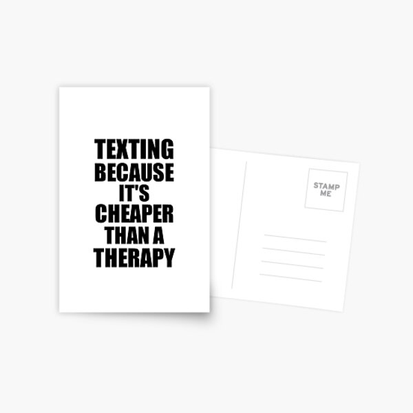 Texting Cheaper Than a Therapy Funny Hobby Gift Idea Postcard