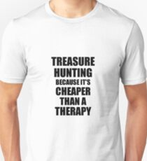 Treasure Hunting Cheaper Than a Therapy Funny Hobby Gift Idea Unisex T-Shirt