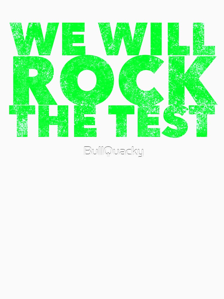 We Will Rock The Test  by BullQuacky