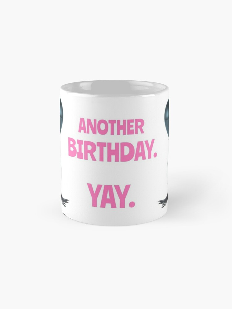Alternate view of Another Birthday. Yay. Mug