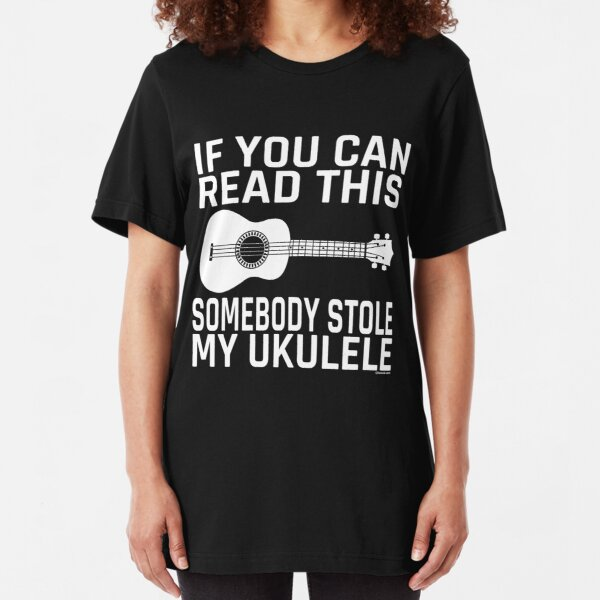 If You Can Read This Somebody Stole My Ukulele Slim Fit T-Shirt