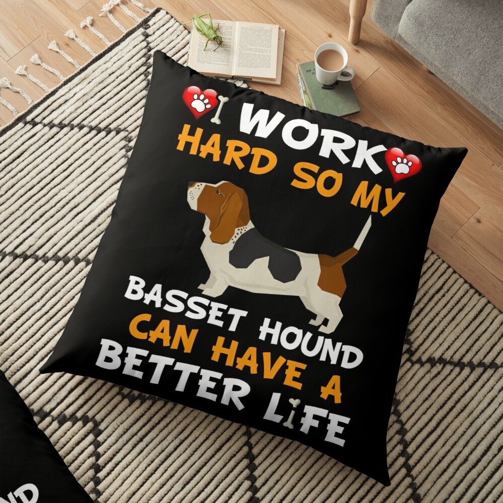 I Work Hard So My Basset Hound Can Have A Better Life - Basset Hound Floor Pillow
