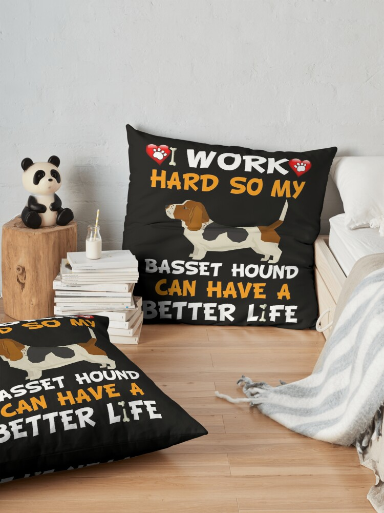 Alternate view of  I Work Hard So My Basset Hound Can Have A Better Life - Basset Hound Floor Pillow