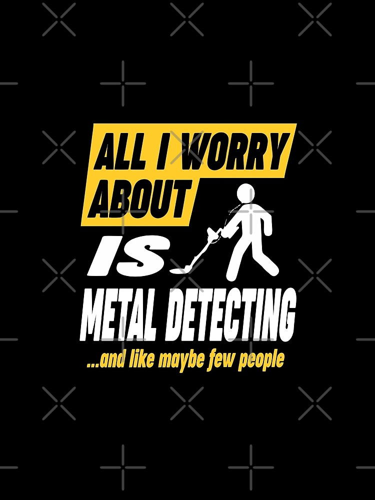 Metal Detecting Lovers Worries Quote by funnyguy