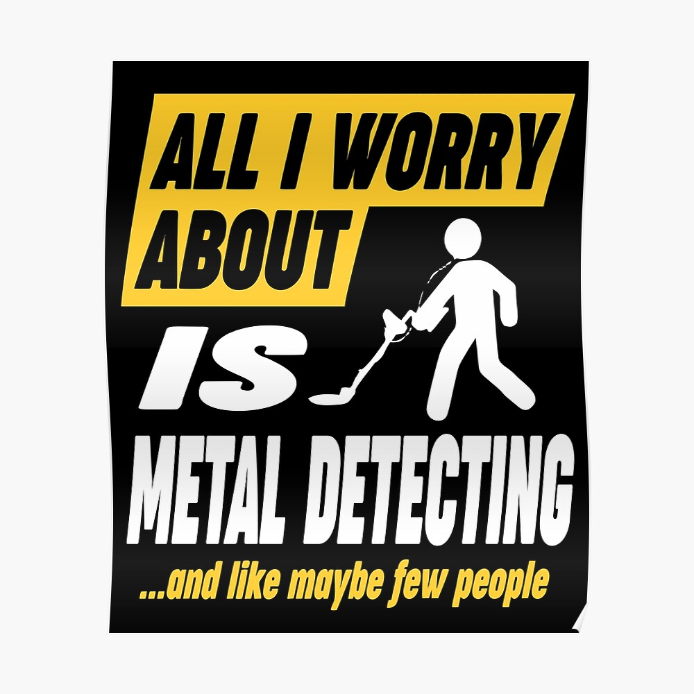 Metal Detecting Lovers Worries Quote Poster