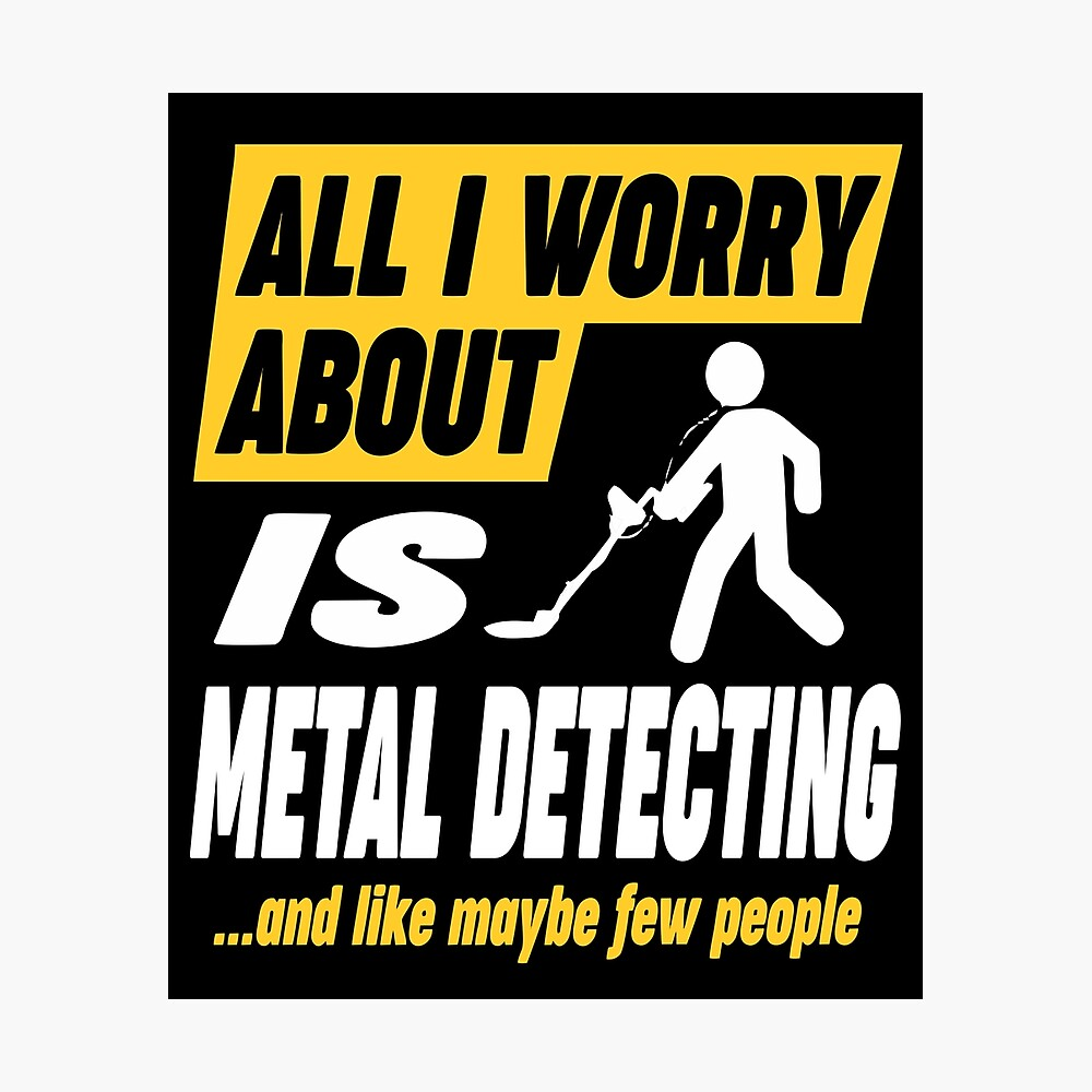 Metal Detecting Lovers Worries Quote Photographic Print