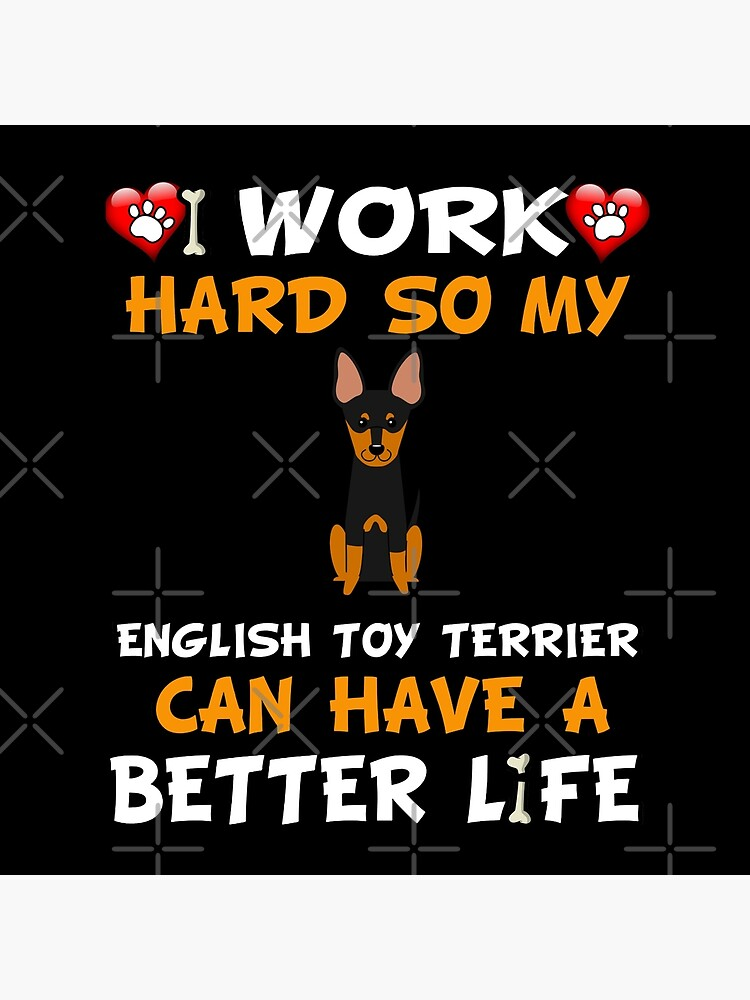 I Work Hard So My English Toy Terrier Can Have A Better Life - English Toy Terrier by dog-gifts