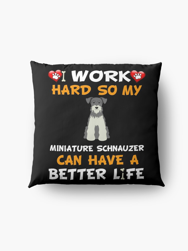 Alternate view of  I Work Hard So My Miniature Schnauzer Can Have A Better Life - Miniature Schnauzer Floor Pillow