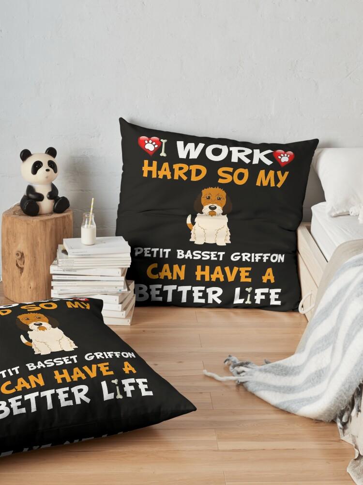 Alternate view of  I Work Hard So My Petit Basset Griffon Can Have A Better Life - Petit Basset Griffon Floor Pillow