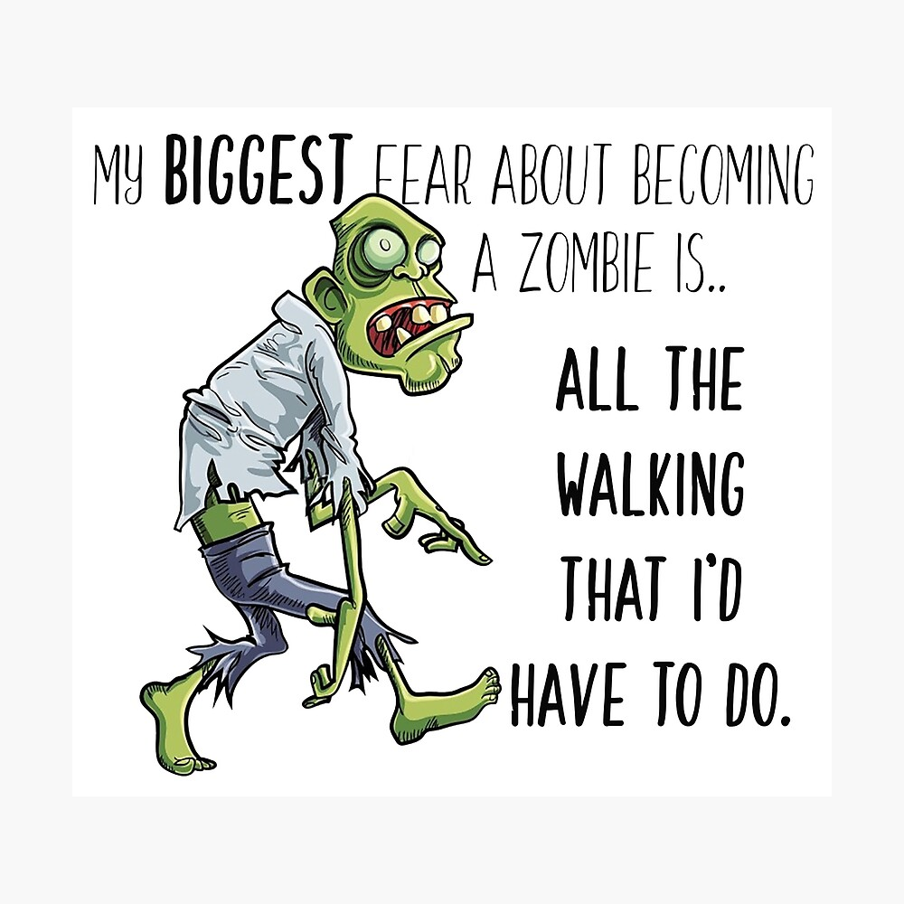 """My biggest fear about becoming a zombie.."""" Poster by credencem 