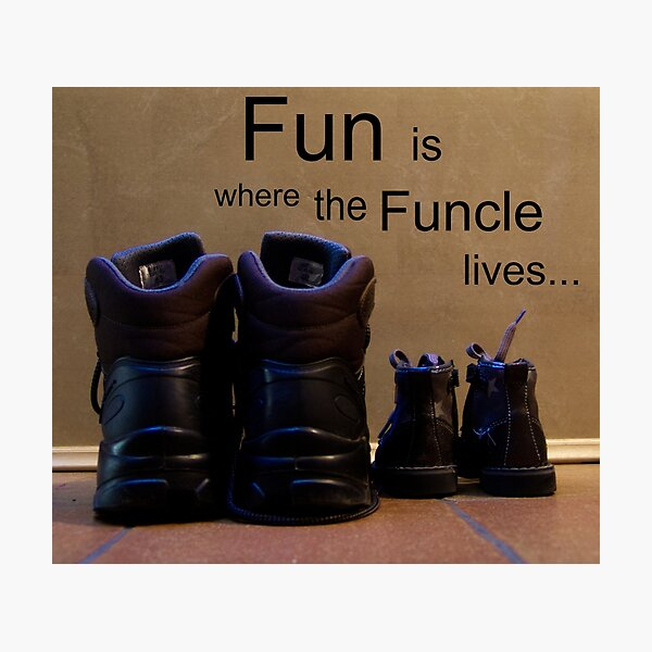 Fun is where the Funcle lives Photographic Print