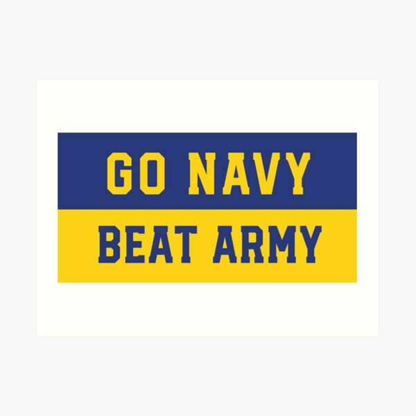 Go Navy Beat Army  Blue Gold Stickers, Apparel, Shirts, Phone Cases, Gear, Coffee Mug, and Products by Navy Love Art Print
