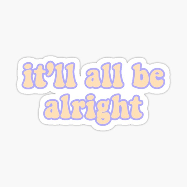 It'll All Be Alright Sticker