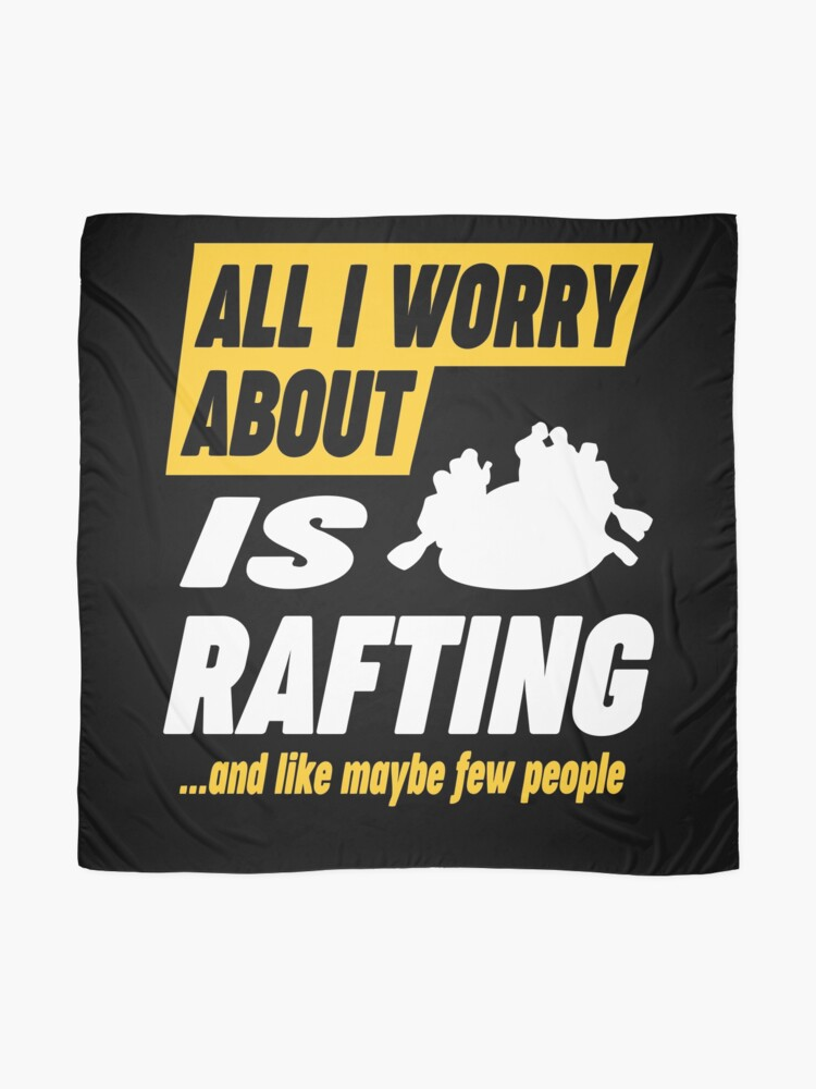Alternate view of Rafting Lover Worries Funny Quote Scarf