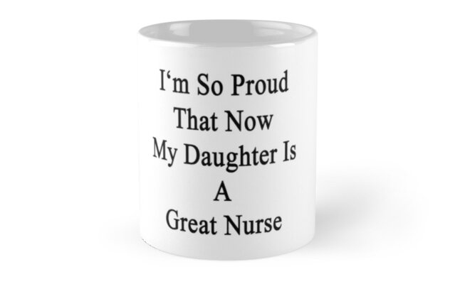I'm So Proud That Now My Daughter Is A Great Nurse  by supernova23