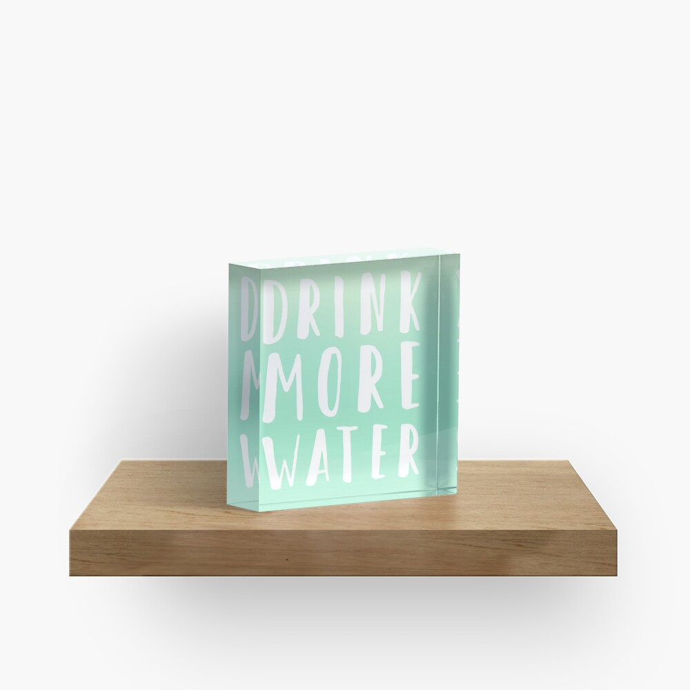 Drink more water Acrylic Block