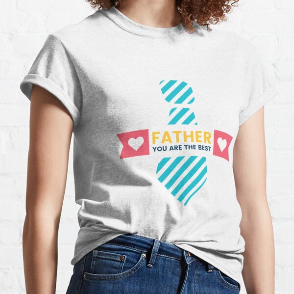 Father You're the Best Shirt - Great Gift For Dad T-shirt Classic T-Shirt