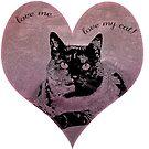 love me...love my cat by Sara Sadler
