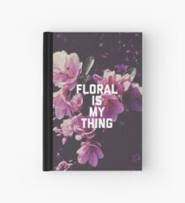 Cuaderno de tapa dura Floral Is My Thing