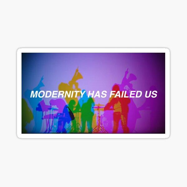 Modernity has failed us  Sticker