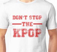 Don't Stop the KPOP Unisex T-Shirt