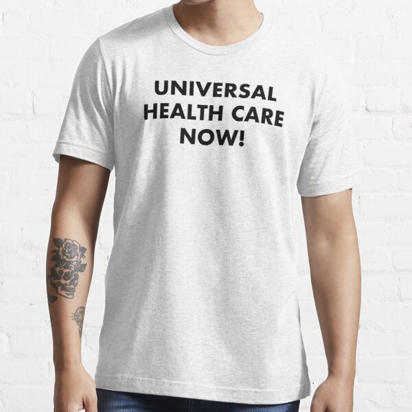 Universal Health Care Now! (black on light) Essential T-Shirt