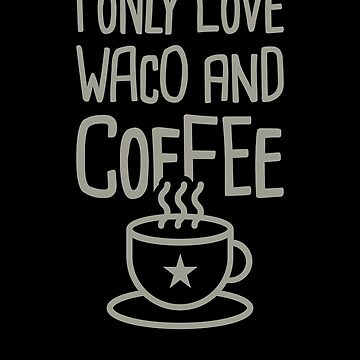 Funny City of Waco Texas Home - Coffee by EMDdesign