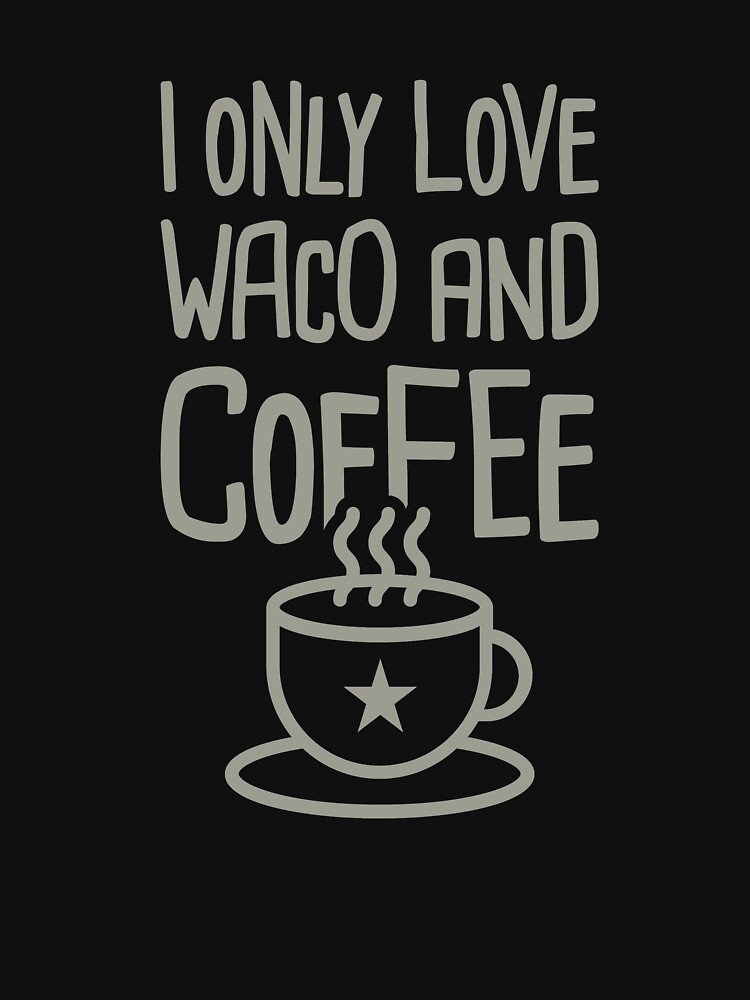 Funny City of Waco Texas Home - Coffee by EMDdesign