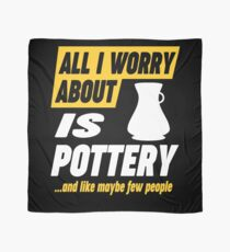 Pottery Lover Worries Funny Quote Scarf