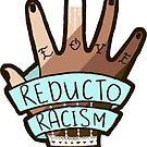 Reducto Racism - Anti-Racism by FairyNerdy