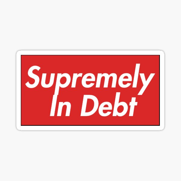 Supremely In Debt Sticker