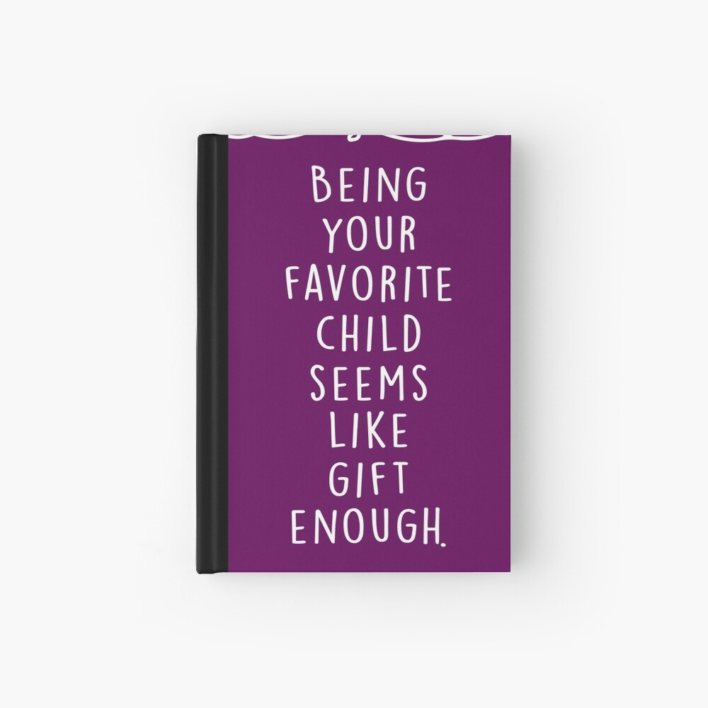 Being your favorite child seems like gift enough. Hardcover Journal