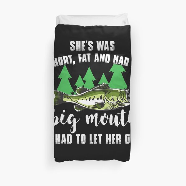 She Was Short, Fat, and Had a Big Mouth. I had To Let Her Go. Duvet Cover
