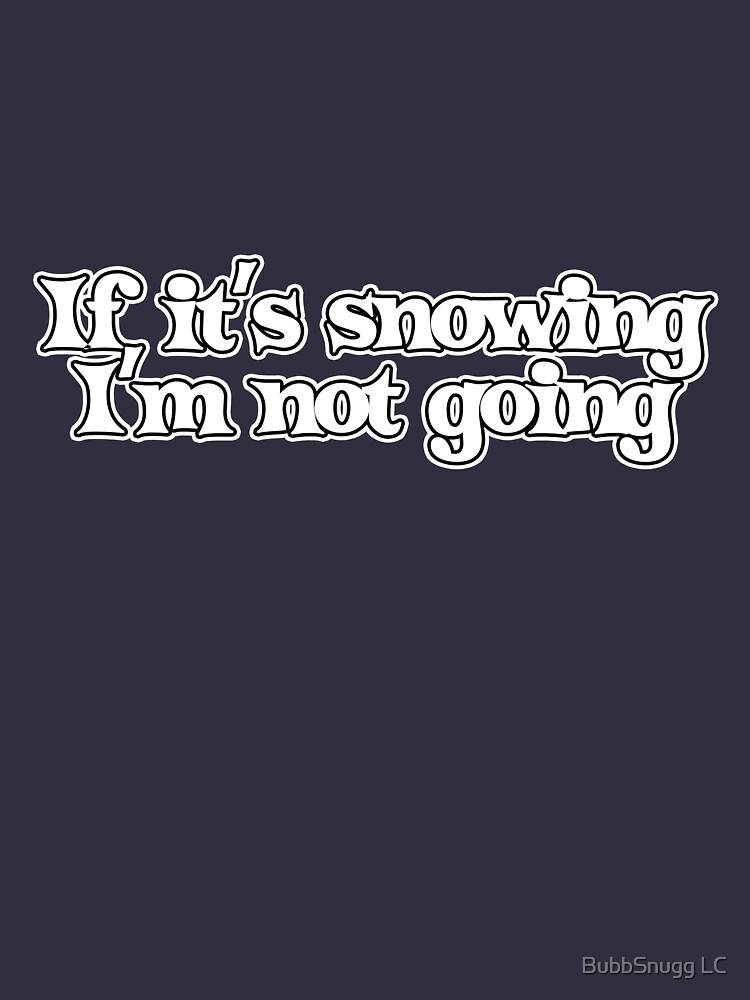 If it's snowing I'm not going by Boogiemonst