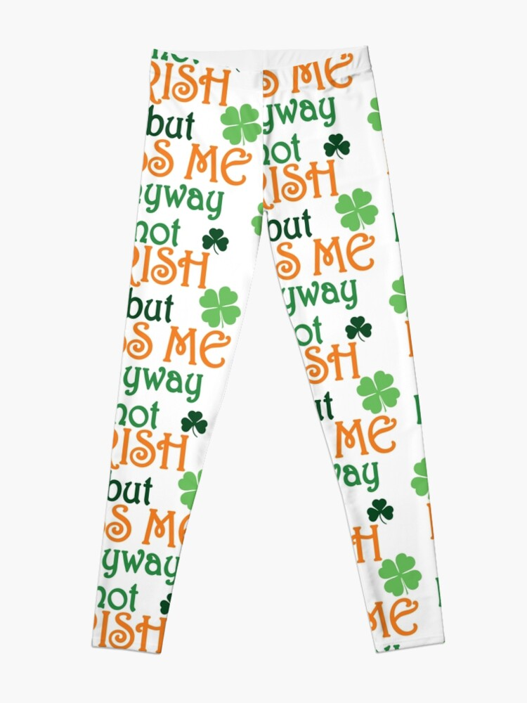 2f376e7940503 Leggings. Add to cart. I'm not Irish but kiss me anyways, funny St. Patrick's  day humor