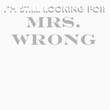 I'm still looking for Mrs. Wrong by JMLcrazy