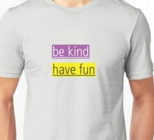 be kind - have fun Unisex T-Shirt