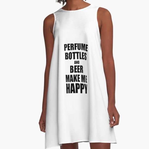 Perfume Bottles And Beer Make Me Happy Funny Gift Idea For Hobby Lover A-Line Dress