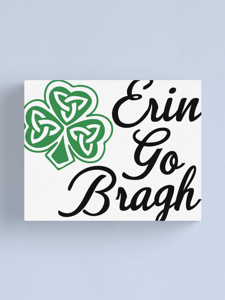 Erin Go Bragh Funny Patricks Day Humor Quotes Jokes Puns Banter Party Ideas Celebration Traditions Good Vibes Lucky Clover Canvas Print